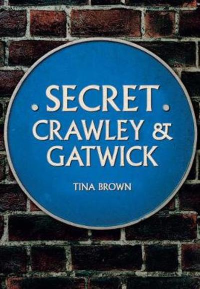 Secret Crawley and Gatwick - Tina Brown