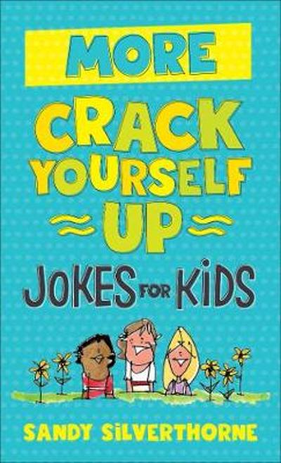 More Crack Yourself Up Jokes for Kids - Sandy Silverthorne