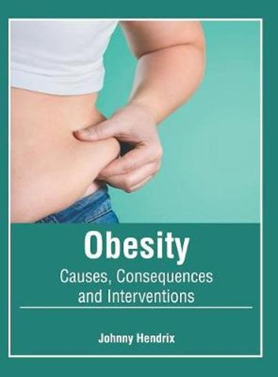 Obesity: Causes, Consequences and Interventions - Johnny Hendrix