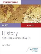 WJEC A-level History Student Guide Unit 4: Nazi Germany c.1933-1945 - Gareth Holt