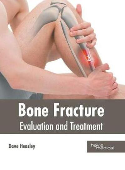 Bone Fracture: Evaluation and Treatment - Dave Hensley