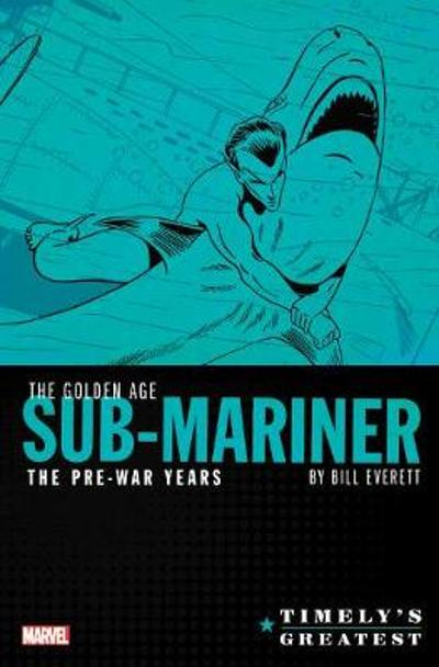 Timely's Greatest: The Golden Age Sub-mariner By Bill Everett - The Pre-war Years - Omnibus - Bill Everett