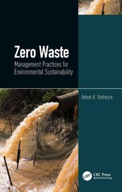 Zero Waste: Management Practices for Environmental Sustainability - Ashok K. Rathoure