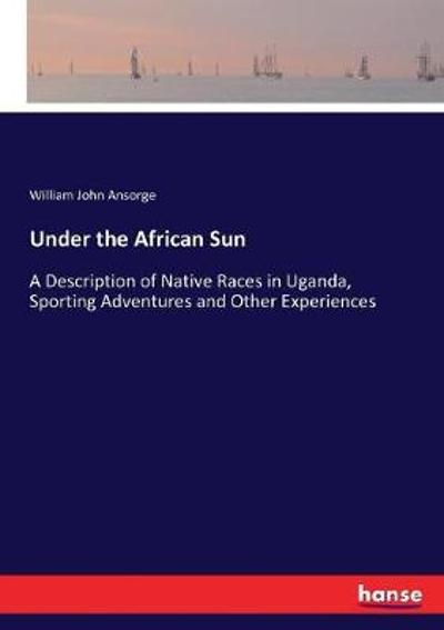 Under the African Sun - William John Ansorge
