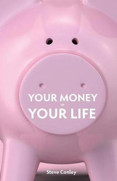 Your Money or Your Life - Steve Conley