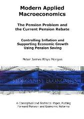 Modern Applied Macroeconomics - The Pension Problem and the Current Pension Rebate - Peter James Rhys Morgan