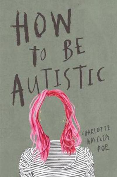 How To Be Autistic - Charlotte Amelia Poe