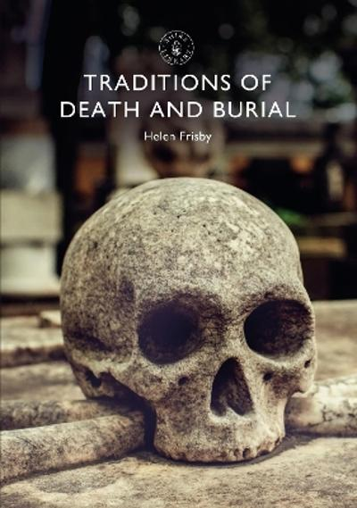 Traditions of Death and Burial - Dr Helen Frisby