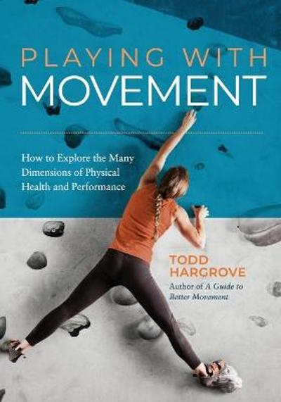 Playing with Movement - Todd Hargrove