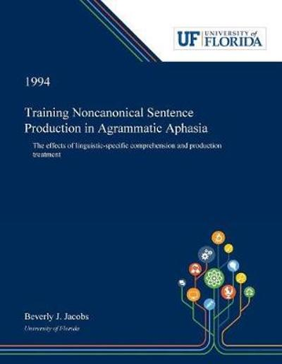 Training Noncanonical Sentence Production in Agrammatic Aphasia - Beverly Jacobs