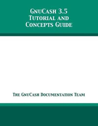 GnuCash 3.5 Tutorial and Concepts Guide - The Gnucash Documentation Team