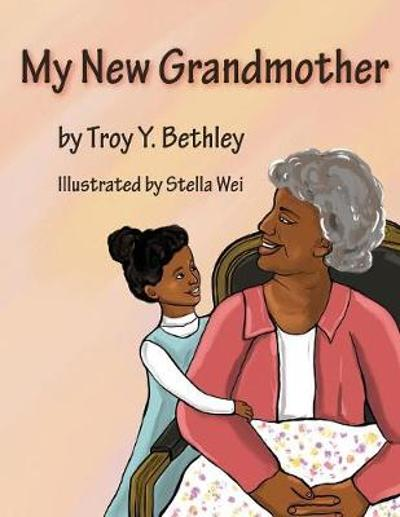 My New Grandmother - Troy Y Bethley