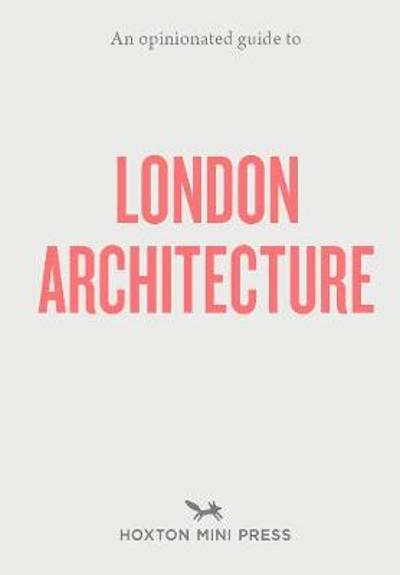 An Opinionated Guide To London Architecture - Hoxton Mini Press