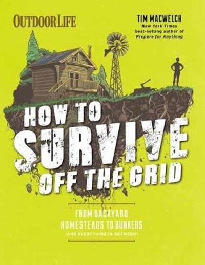 How to Survive Off the Grid - Tim MacWelch