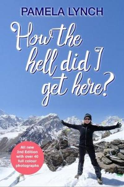 How The Hell Did I Get Here? - Pamela Lynch