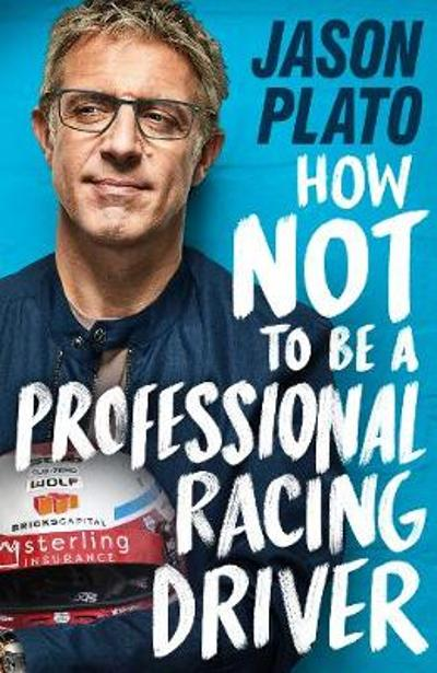 How Not to Be a Professional Racing Driver - Jason Plato