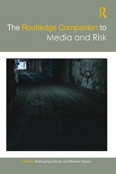 The Routledge Companion to Media and Risk - Bishnupriya Ghosh