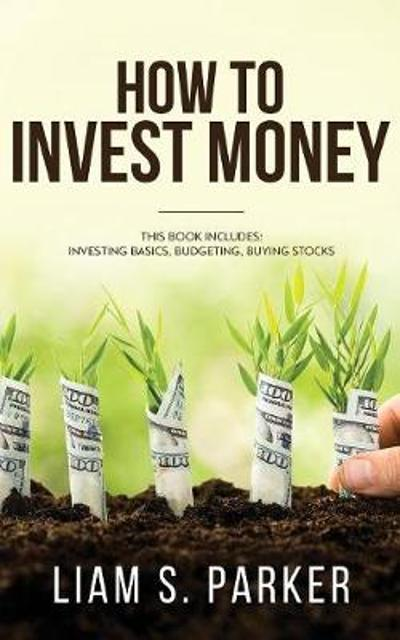 How to Invest Money - Liam S Parker