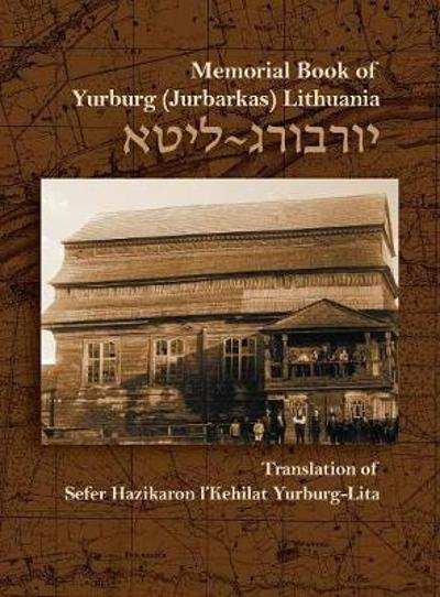 The Memorial Book for the Jewish Community of Yurburg, Lithuania - Zevulun Poran