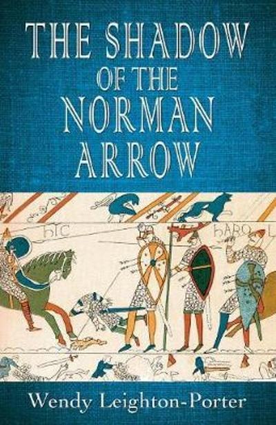 The Shadow of the Norman Arrow - Wendy Leighton-Porter