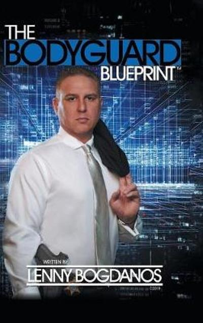 The Bodyguard Blueprint - Lenny Bogdanos