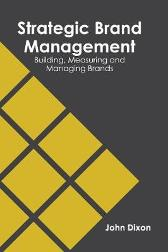 Strategic Brand Management: Building, Measuring and Managing Brands - Professor John Dixon