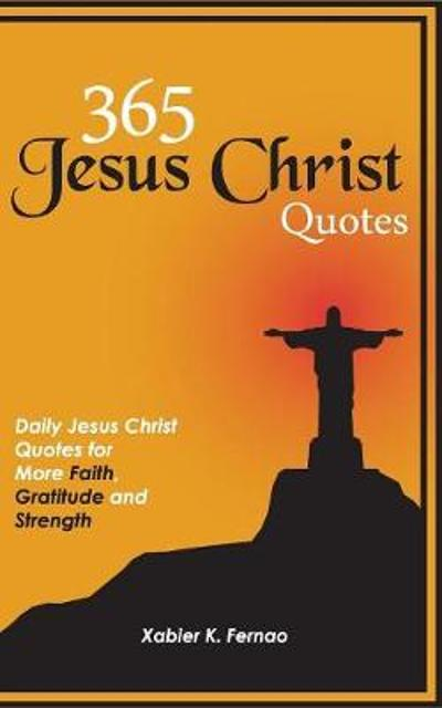 365 Jesus Christ Quotes - Xabier K Fernao