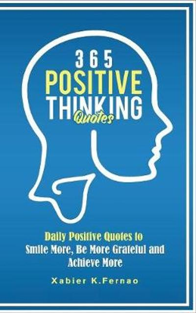 365 Positive Thinking Quotes - Xabier K Fernao