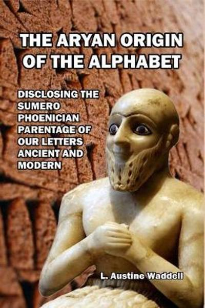 The Aryan Origin of the Alphabet - Laurence Austine Waddell