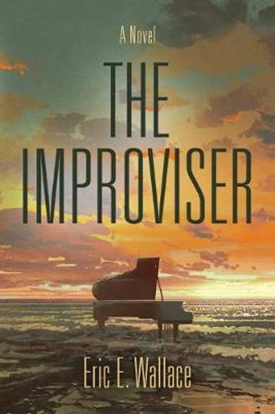 The Improviser - Eric E Wallace