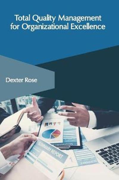 Total Quality Management for Organizational Excellence - Dexter Rose