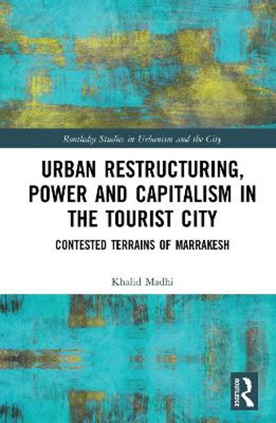 Urban Restructuring, Power and Capitalism in the Tourist City - Khalid Madhi