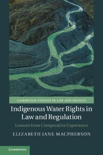 Indigenous Water Rights in Law and Regulation - Elizabeth Jane Macpherson