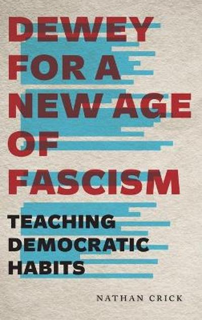 Dewey for a New Age of Fascism - Nathan Crick