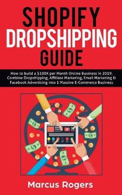 c9838ef1 Shopify Dropshipping Guide : How to build a $100K per Month Online Business  in 2019. Combine Dropshipping, Affiliate Marketing, Email Marketing &  Facebook ...
