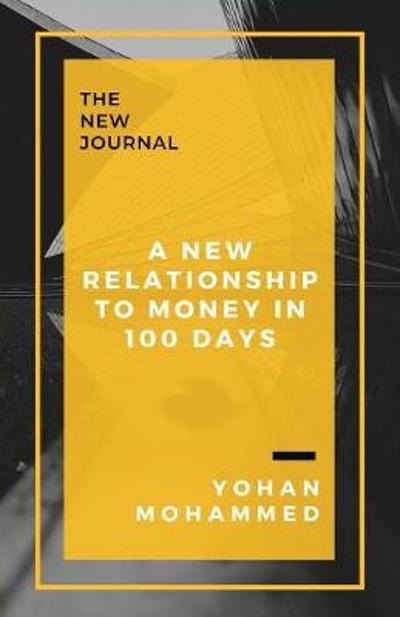 A New Relationship to Money in 100 Days - Yohan Mohammed