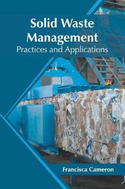 Solid Waste Management: Practices and Applications - Francisca Cameron