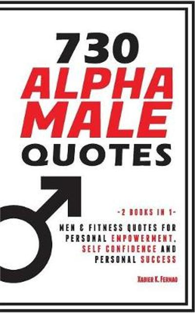 730 Alpha Male Quotes - Xabier K Fernao