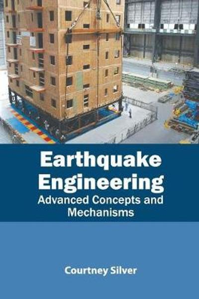 Earthquake Engineering: Advanced Concepts and Mechanisms - Courtney Silver