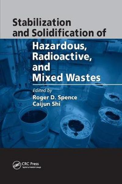 Stabilization and Solidification of Hazardous, Radioactive, and Mixed Wastes - Roger D. Spence