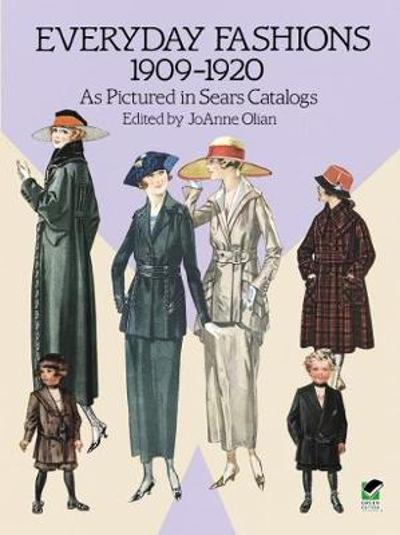 Everyday Fashions, 1909-20, as Pictured in Sears Catalogs - JoAnne Olian