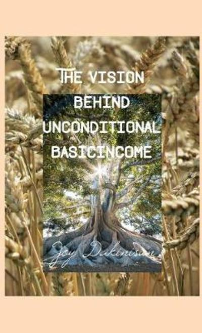 The Vision behind Unconditional BasicIncome - Joy Dakinisun