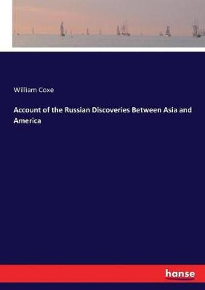 Account of the Russian Discoveries Between Asia and America - William Coxe