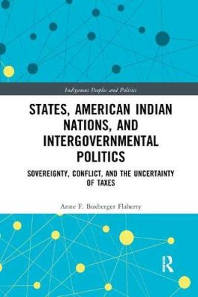 States, American Indian Nations, and Intergovernmental Politics - Anne F. Boxberger Flaherty