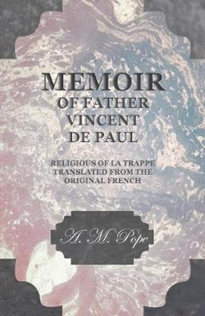 Memoir of Father Vincent de Paul - Religious of La Trappe - Translated from the Original French - A M Pope