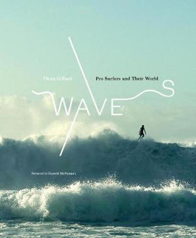 Waves: Pro Surfers and Their World - Thom Gilbert