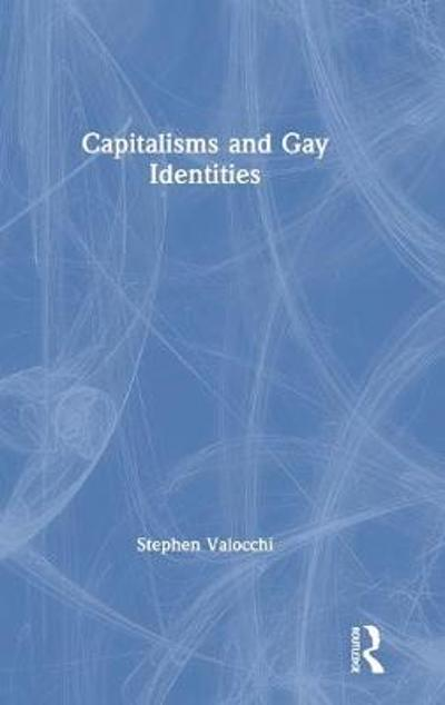 Capitalisms and Gay Identities - Stephen Valocchi