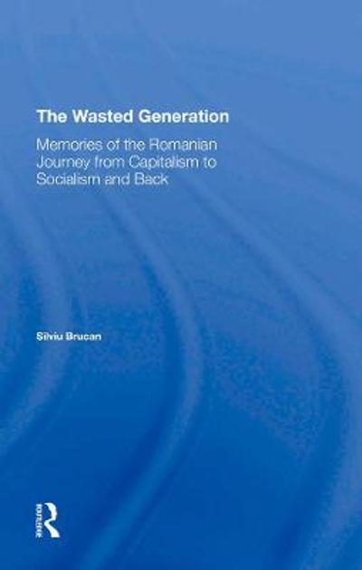 The Wasted Generation - Silviu Brucan