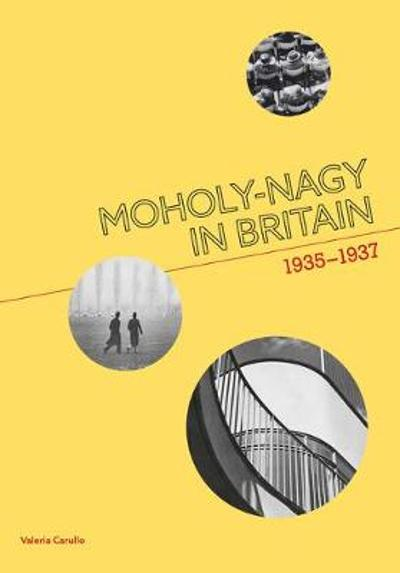 Moholy-Nagy in Britain - Valeria Carullo
