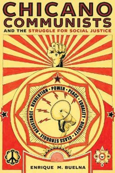 Chicano Communists and the Struggle for Social Justice - Enrique M. Buelna